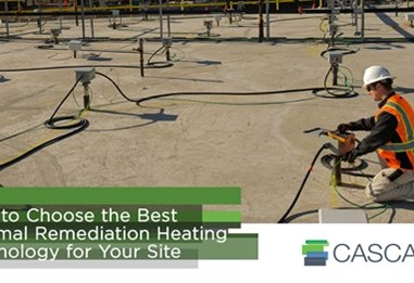 How to Choose the Best Thermal Remediation Heating Technology for Your Site